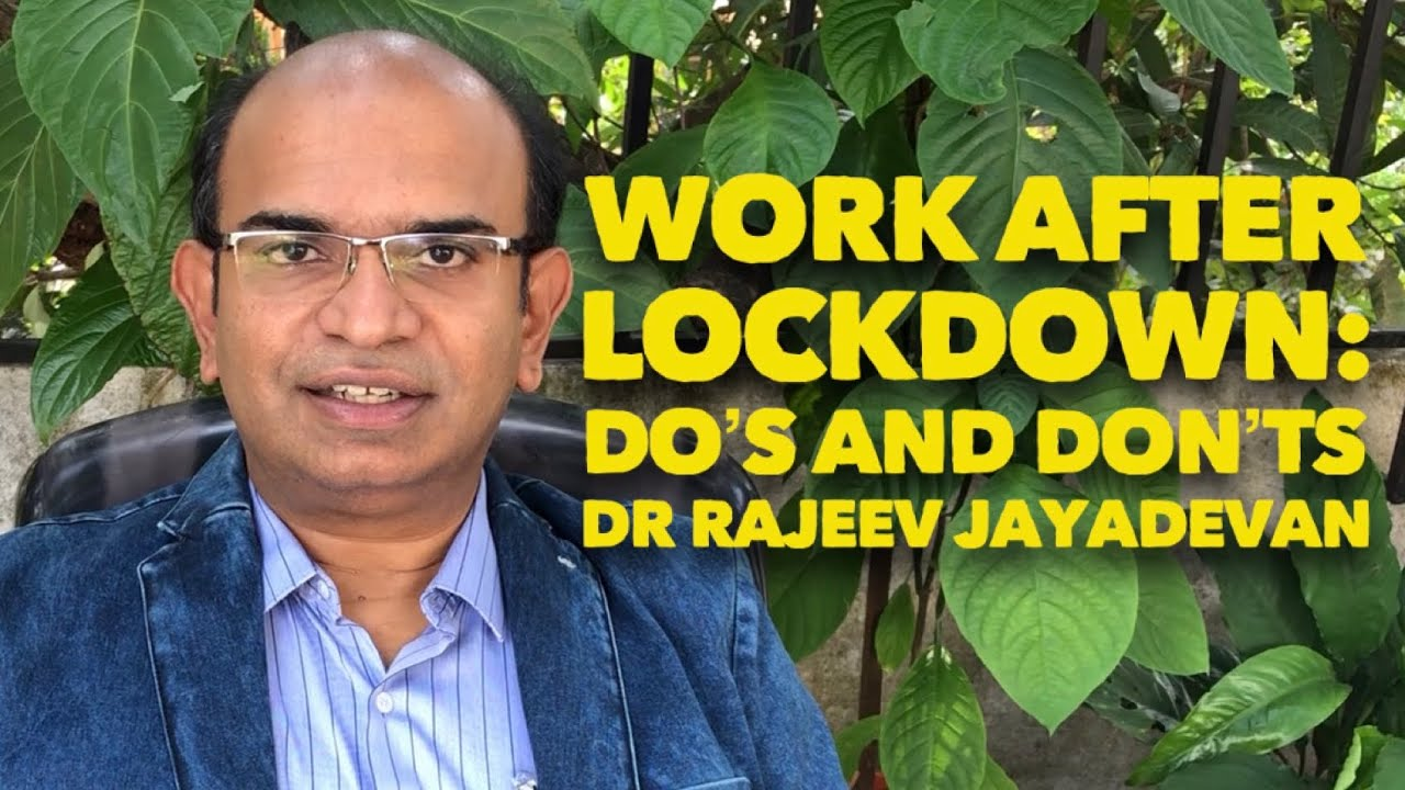 Work after Lockdown: Do's and Don'ts, and why. Dr Rajeev Jayadevan